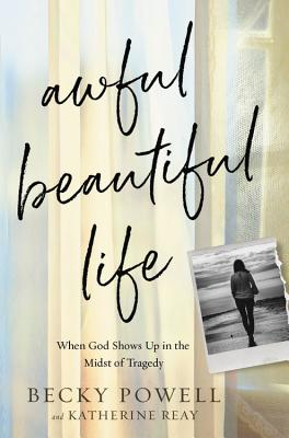 Awful Beautiful Life: When God Shows Up in the Midst of Tragedy Cover Image