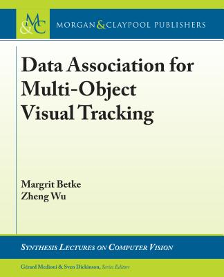 Data Association for Multi-Object Visual Tracking (Synthesis Lectures on Computer Vision) Cover Image