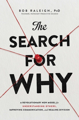 The Search for Why: A Revolutionary New Model for Understanding Others, Improving Communication, and Healing Division Cover Image