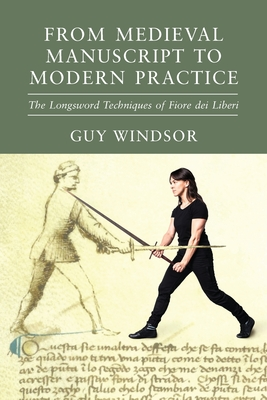 From Medieval Manuscript to Modern Practice: The Longsword Techniques of Fiore dei Liberi Cover Image