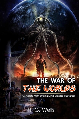 The War of the Worlds: ( illustrated ) The Complete Original Classic Novel, Unabridged Classic Edition Cover Image