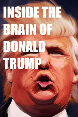 Inside the Brain of Donald Trump: The Genius That is Trump Cover Image