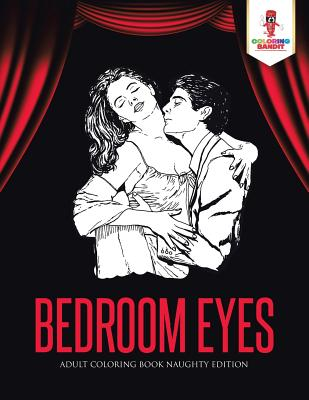 Bedroom Eyes: Adult Coloring Book Naughty Edition Cover Image