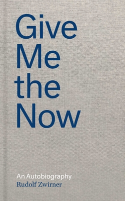 Give Me the Now: An Autobiography Cover Image