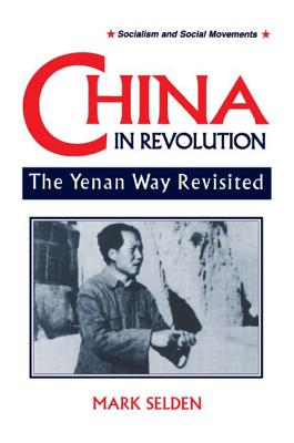 China in Revolution: Yenan Way Revisited (Socialism & Social Movements) Cover Image