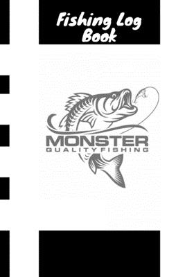 Monster Quality Fishing Log Book: The Essential Accessory For The Tackle Box, Fishing Accessories For The Serious Bass Cover Image