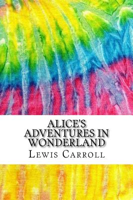 Alice's Adventures in Wonderland: Includes MLA Style Citations for Scholarly Secondary Sources, Peer-Reviewed Journal Articles and Critical Essays Cover Image