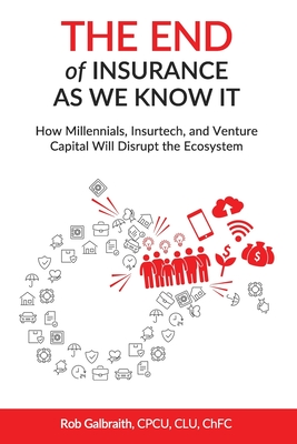 The End of Insurance As We Know It: How Millennials, Insurtech, and Venture Capital Will Disrupt the Ecosystem Cover Image
