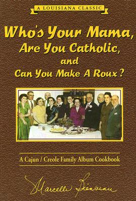Who's Your Mama, Are You Catholic & Can You Make a Roux?: A Cajun/Creole Family Album Cookbook Cover Image