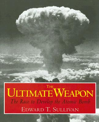a history of the development and use of the atomic bomb