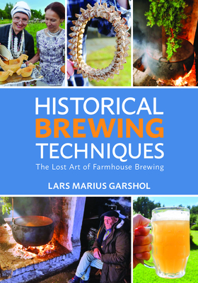 Historical Brewing Techniques: The Lost Art of Farmhouse Brewing Cover Image