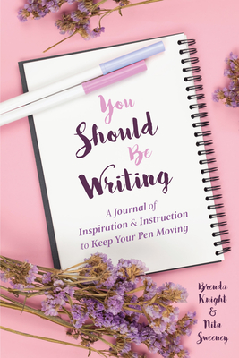 You Should Be Writing: A Journal of Inspiration & Instruction to Keep Your Pen Moving (Journaling & Writing Skills Tips) Cover Image