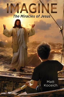 Imagine... The Miracles of Jesus (Imagine...Series) Cover Image