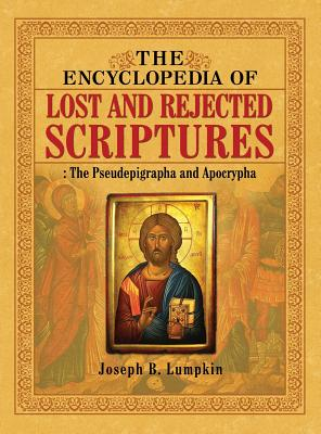 The Encyclopedia of Lost and Rejected Scriptures: The Pseudepigrapha and Apocrypha Cover Image