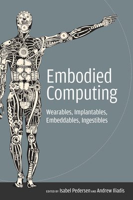 Embodied Computing: Wearables, Implantables, Embeddables, Ingestibles Cover Image