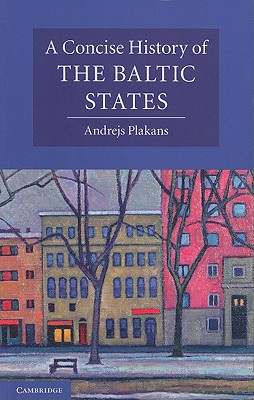 A Concise History of the Baltic States (Cambridge Concise Histories) Cover Image