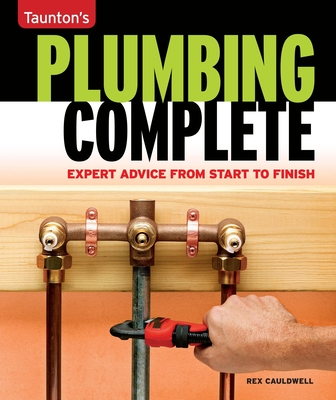 Taunton's Plumbing Complete: Expert Advice from Start to Finish (Taunton's Complete) Cover Image