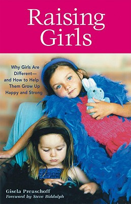 Raising Girls: Why Girls Are Different--And How to Help Them Grow Up Happy and Strong Cover Image