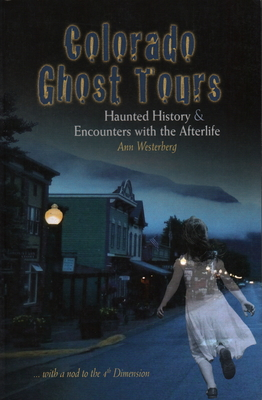 Colorado Ghost Tours: Haunted History and Encounters with the Afterlife (with a Nod to the 4th Dimension) Cover Image