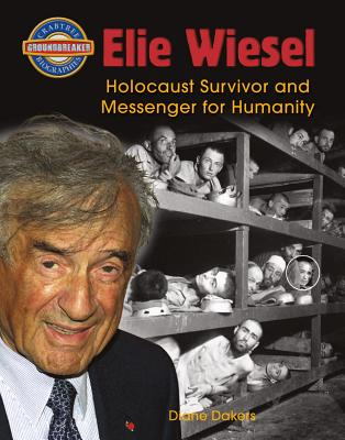 Elie Wiesel: Holocaust Survivor and Messenger for Humanity (Crabtree Groundbreaker Biographies #9) Cover Image