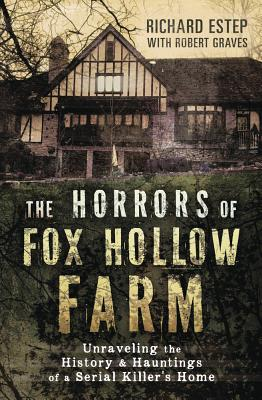 The Horrors of Fox Hollow Farm: Unraveling the History & Hauntings of a Serial Killer's Home Cover Image