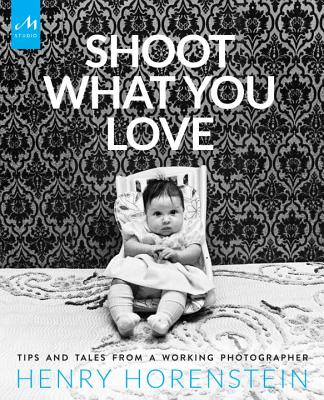 Shoot What You Love: Tips and Tales from a Working Photographer Cover Image