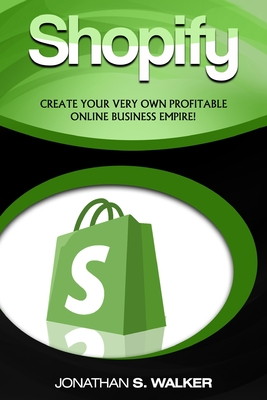 Shopify - How To Make Money Online: (Selling Online)- Create Your Very Own Profitable Online Business Empire! Cover Image