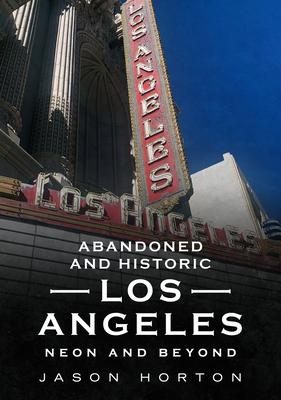 Abandoned and Historic Los Angeles: Neon and Beyond (America Through Time) Cover Image