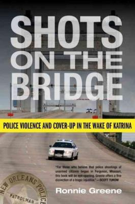 Shots on the Bridge: Police Violence and Cover-Up in the Wake of Katrina Cover Image