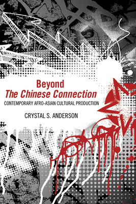 Beyond the Chinese Connection: Contemporary Afro-Asian Cultural Production Cover Image