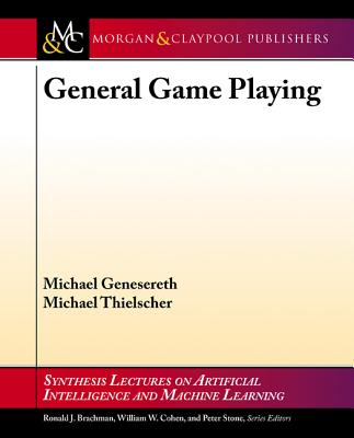 General Game Playing (Synthesis Lectures on Artificial Intelligence and Machine Le) Cover Image