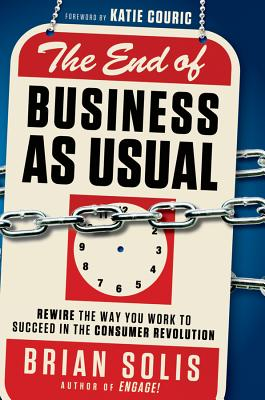 The End of Business as Usual: Rewire the Way You Work to Succeed in the Consumer Revolution Cover Image