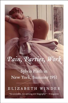 Pain, Parties, Work: Sylvia Plath in New York, Summer 1953 Cover Image