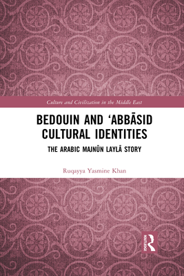 Bedouin and 'Abbāsid Cultural Identities: The Arabic Majnūn Laylā Story (Culture and Civilization in the Middle East) Cover Image