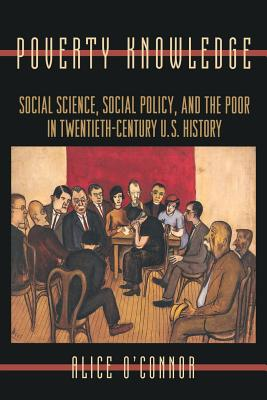 Poverty Knowledge: Social Science, Social Policy, and the Poor in Twentieth-Century U.S. History (Politics and Society in Twentieth-Century America) Cover Image