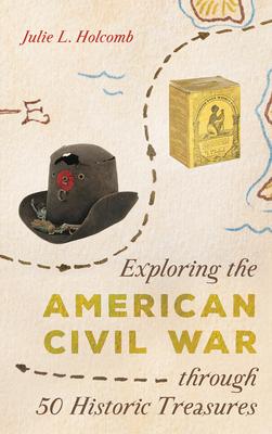 Exploring the American Civil War Through 50 Historic Treasures Cover Image