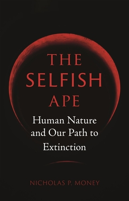 The Selfish Ape: Human Nature and Our Path to Extinction Cover Image