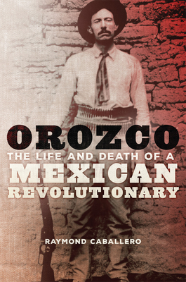 Orozco: The Life and Death of a Mexican Revolutionary Cover Image