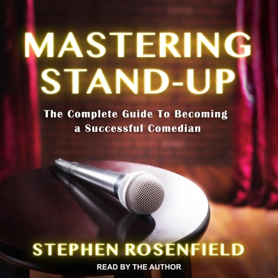 Mastering Stand-Up: The Complete Guide to Becoming a Successful Comedian Cover Image