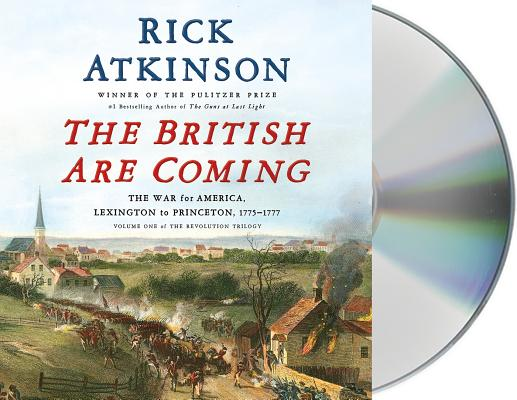 The British Are Coming: The War for America, Lexington to Princeton, 1775-1777 (The Revolution Trilogy #1) Cover Image