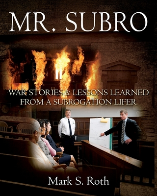 Mr. Subro: War Stories & Lessons Learned from a Subrogation Lifer Cover Image