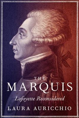 The Marquis: Lafayette Reconsidered Cover Image