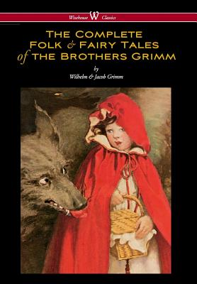 Complete Folk & Fairy Tales of the Brothers Grimm (Wisehouse Classics - The Complete and Authoritative Edition) Cover Image