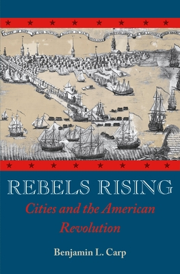 Rebels Rising: Cities and the American Revolution Cover Image