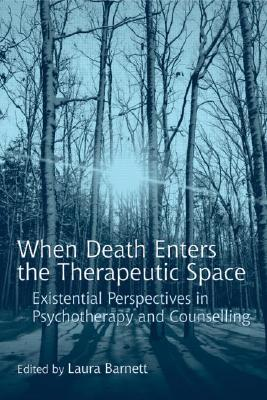 When Death Enters the Therapeutic Space: Existential Perspectives in Psychotherapy and Counselling Cover Image