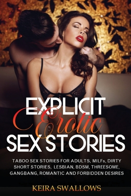 Explicit Erotic Sex Stories: Taboo Sex Stories For Adults, MILFs, Dirty Short Stories, Lesbian, BDSM, Threesome, Gangbang, Romantic And Forbidden D Cover Image