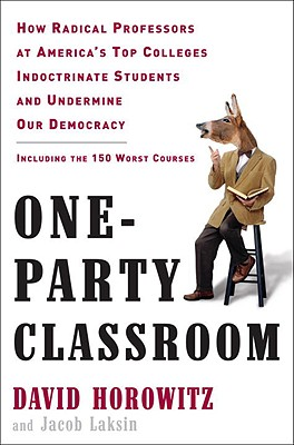 One-Party Classroom: How Radical Professors at America's Top Colleges Indoctrinate Students and Undermine Our Democracy Cover Image