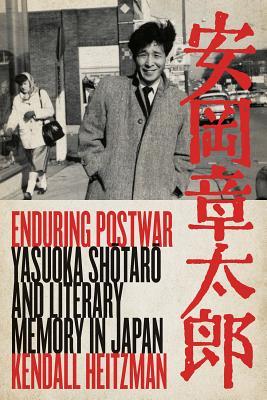 Enduring Postwar: Yasuoka Shotaro and Literary Memory in Japan Cover Image