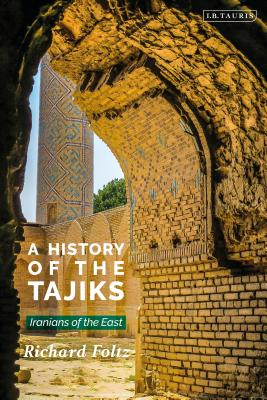 A History of the Tajiks: Iranians of the East (Library of Middle East History) Cover Image