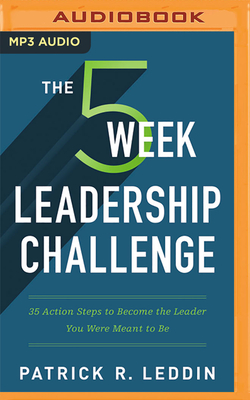 The Five-Week Leadership Challenge: 35 Action Steps to Become the Leader You Were Meant to Be cover